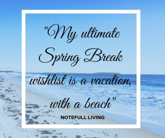 _My ultimate Spring Break wishlist is a vacation, with a beach_