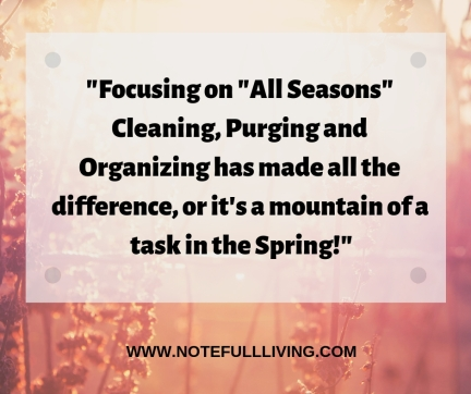 Focusing on _All Seasons_ Cleaning, Purging and Organizing has made all the difference or it's a mountain of a task in the Spring