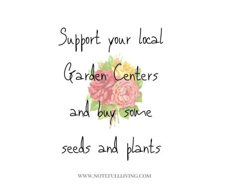 Support your local Garden Centers and buy some seeds and plants